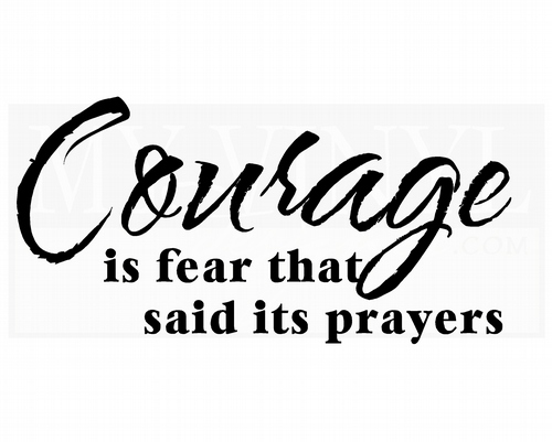 IN025 Courage is fear that said its prayers