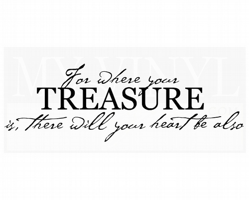 PW004 For where your treasure is there will your heart be also