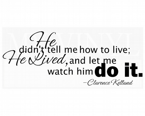 FA021 He didn't tell me how to live; he lived and let me watch