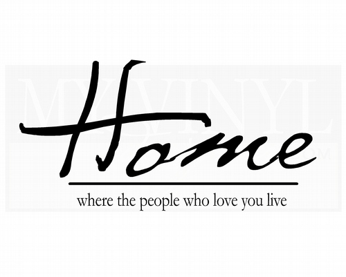 H015 Home where the people who love you live
