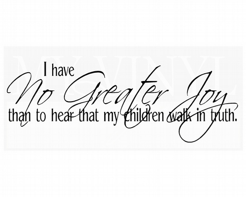 C025 I have no greater joy than to hear that my children walk in truth