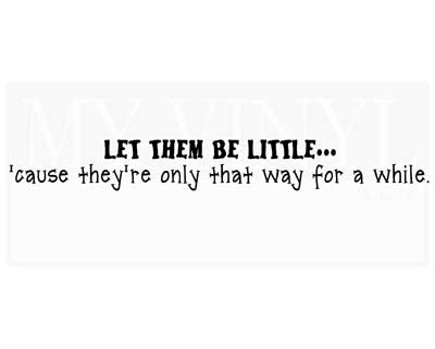 FA008 Let them be little... vinyl decal