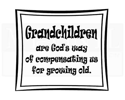 GR006 Grandchildren are God's way of compensating us for growing old.