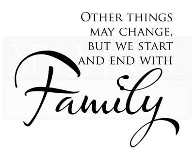 FA034 Other things may change, be we start and end with Family