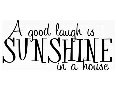 HJ007 A good laugh is sunshine in a house