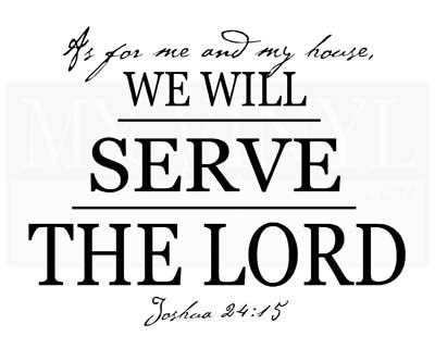 C013 As for me and my house, we will serve the Lord