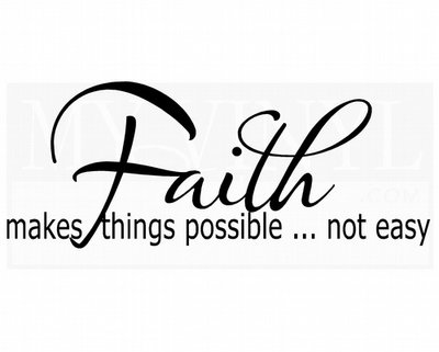 C034 Faith... makes things possible not easy