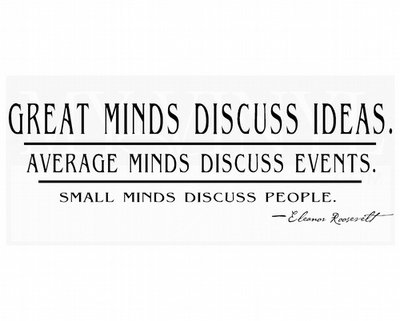 LI001 Great minds discuss ideas, average minds discuss events, small minds discuss people