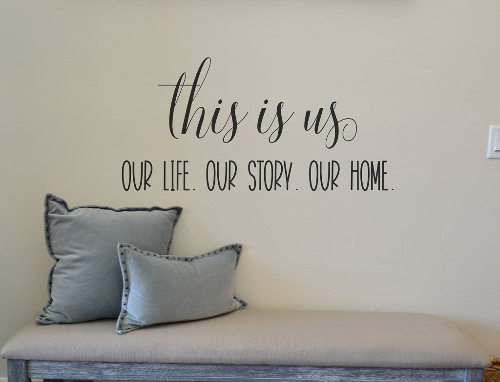 this is us Our life. Our Story. Our Home wall decal