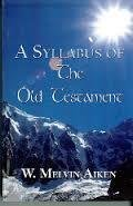 A Syllabus of the Old Testament by Dr. W. Melvin Aiken