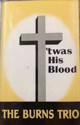 The Burns Trio:  'twas His Blood (CASSETTE TAPE)