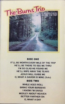 The Burns Trio:  It's Been Worth Every Mile of the Trip (CASSETTE TAPE)