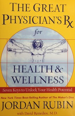 The Great Physician's Rx for Health and Wellness:  Seven Keys to Unlock Your Health Potential by Jordan Rubin (Hardback)