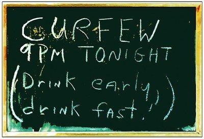 CURFEW 9 PM DRINK FAST * 7'' x 11''