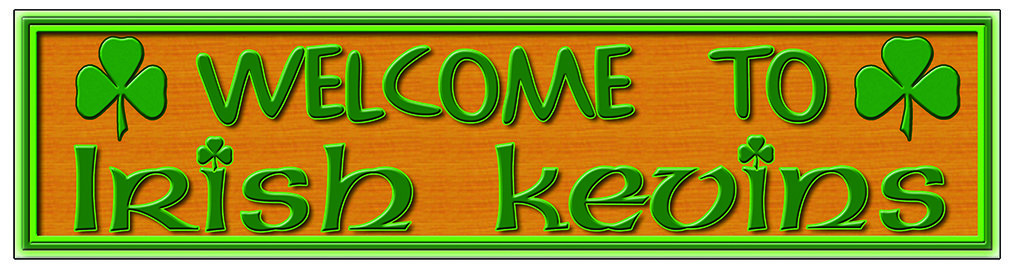 WELCOME TO IRISH KEVIN'S * 4'' x 16'' 10043