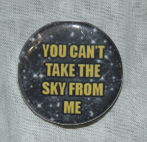 "Firefly/Serenity ""You Can't Take the Sky From Me"" Button B-006"