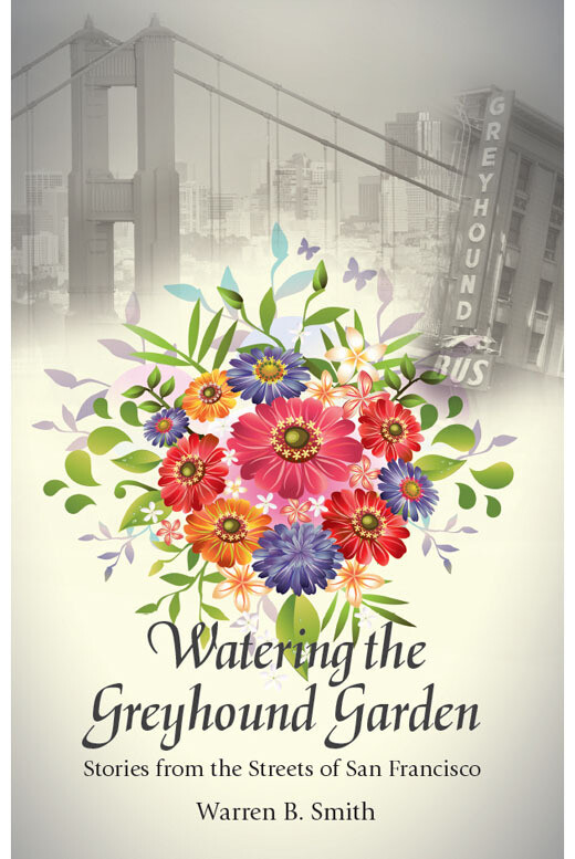 Watering the Greyhound Garden: Stories from the Streets of San Francisco (Mountain Stream Press)