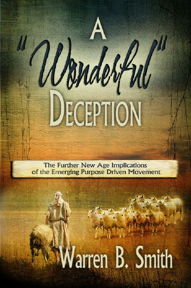 "A ""Wonderful"" Deception: The Further New Age Implications of the Emerging Purpose Driven Movement"
