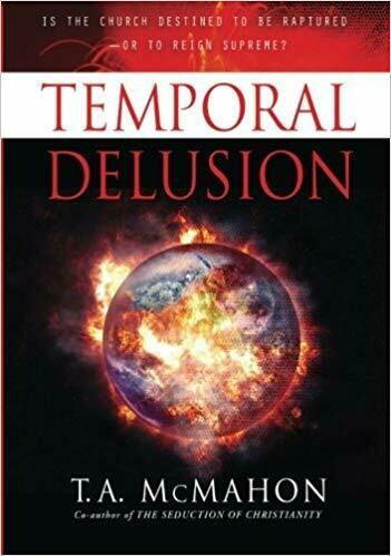 Temporal Delusion: Is the Church Destined to be Raptured—Or Reign Supreme?  Kingdom. Power. Glory. Dominion. Delusion?