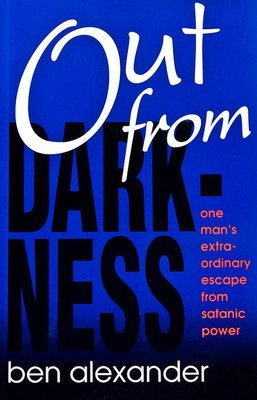 Out From Darkness: One Man's Extraordinary Escape from Satanic Power