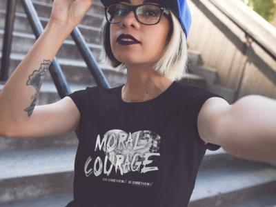 MORAL COURAGE - Do Something! Say Something!