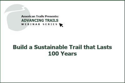 Build a Sustainable Trail that Lasts 100 Years (RECORDING)