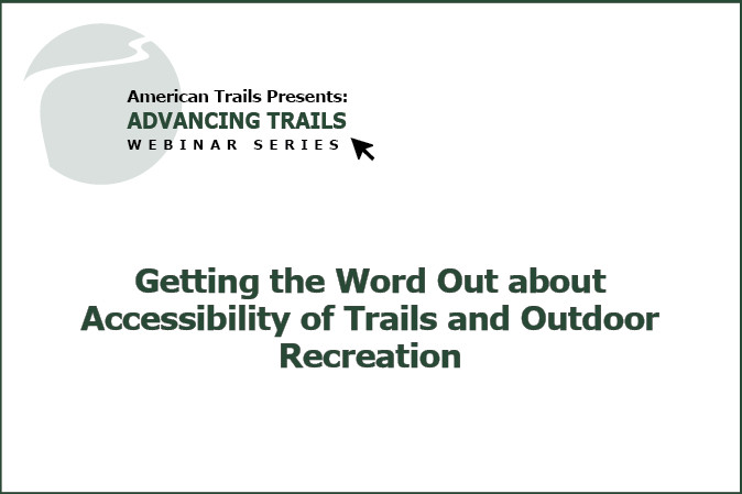 Getting the Word Out about Accessibility of Trails and Outdoor Recreation (RECORDING)