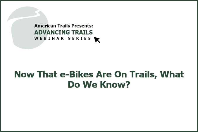 Now That e-Bikes Are On Trails, What Do We Know? (RECORDING)
