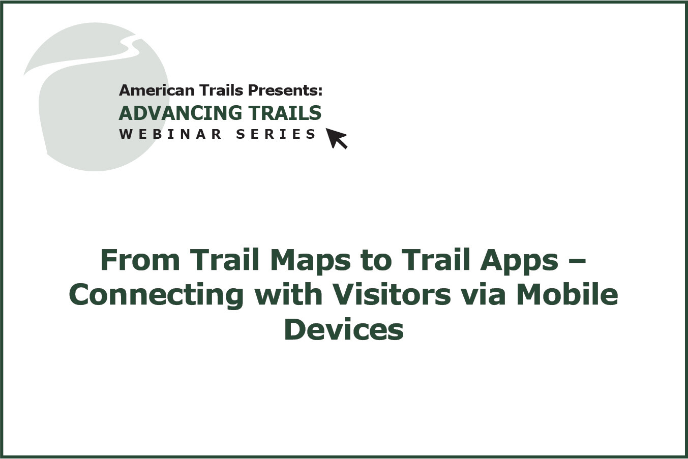 From Trail Maps to Trail Apps – Connecting with Visitors via Mobile Devices (RECORDING)