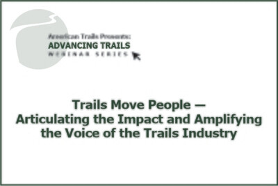 Trails Move People - Articulating the Impact and Amplifying the Voice of the Trails Industry (RECORDING)
