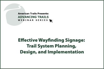 Effective Wayfinding Signage: Trail System Planning, Design, and Implementation (SEPTEMBER 10, 2020)