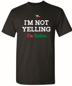 I'm Not Yelling I'm Italian Black T Shirt