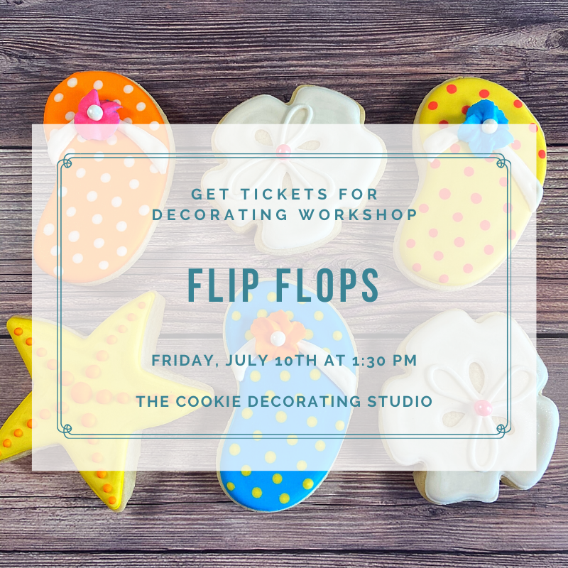 'Flip Flops Decorating Workshop - FRIDAY, JULY 10th at 1:30 p.m. (THE COOKIE DECORATING STUDIO)
