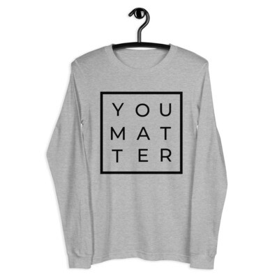 Unisex Long Sleeve Tee (You Matter)
