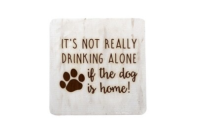 It's not really drinking alone if the dog is home on Hand-Painted Wood Coaster Set