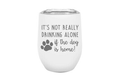 It's not really drinking alone if the dog is home Insulated Tumbler