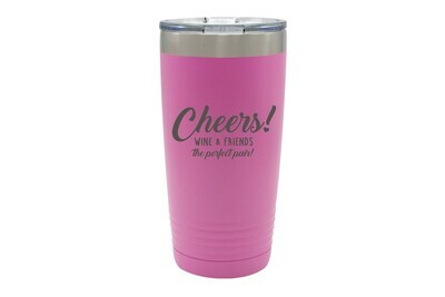 Wine & Friends the Perfect Pair or Your Custom Saying Insulated Tumbler 20 oz