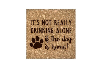 It's not really drinking alone if the dog is home on Cork Coaster Set