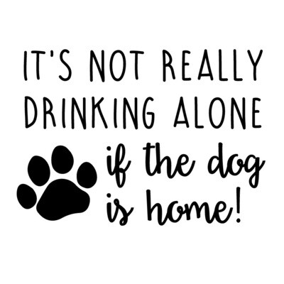 It's not really drinking alone if the dog is home Slate Serving Tray