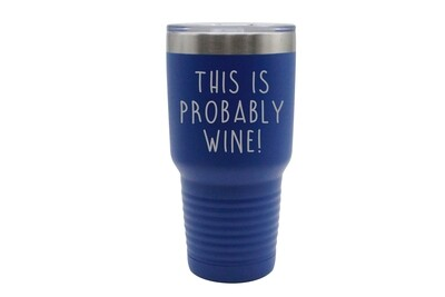 This is Probably Wine Insulated Tumbler 30 oz