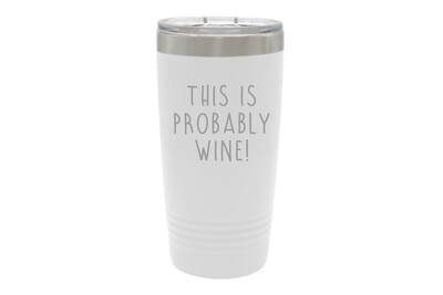 This is Probably Wine Insulated Tumbler 20 oz
