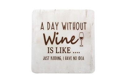 A Day Without Wine is like...Just Kidding, I have no Idea Hand-Painted Wood Coaster Set