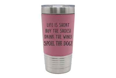 Leatherette 20 oz Life is Short - Spoil the Dog Saying Insulated Tumbler