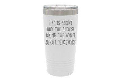 Life is Short - Spoil the Dog Saying Insulated Tumbler 20 oz