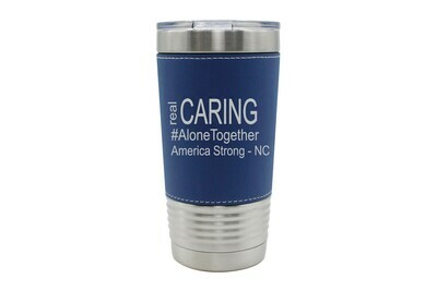 Leatherette 20 oz Real Caring (Alonetogether or StayatHome) Insulated Tumbler