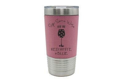 Leatherette 20 oz Sip Some Wine for the Red, White & Blue Insulated Tumbler