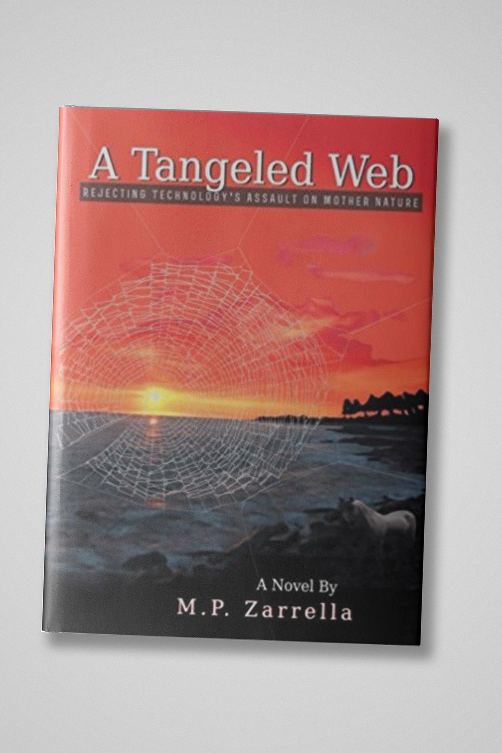 A Tangeled Web: Rejecting Technology's Assault on Mother Nature | Hardcover