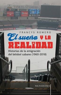 El sueño y la realidad: Historias de la emigración del béisbol cubano (1960-2018)