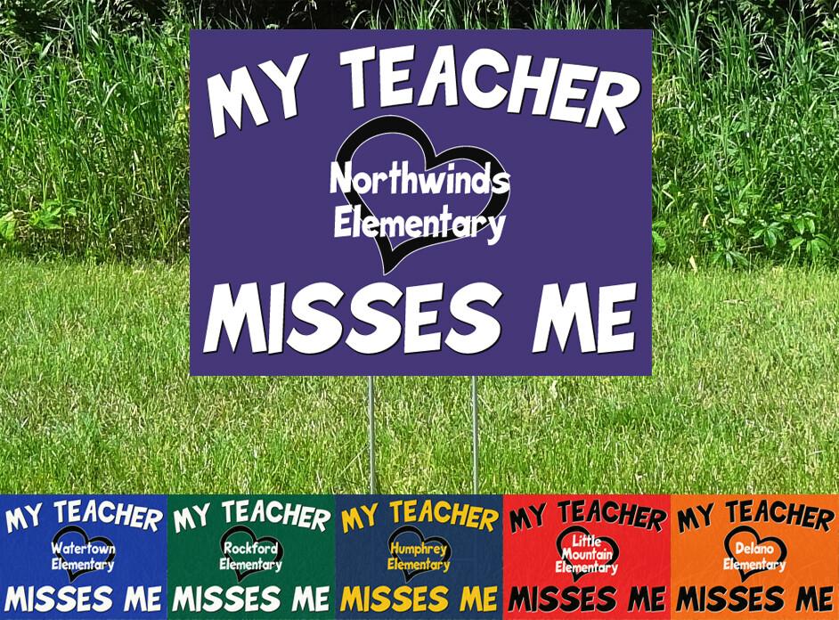 My Teacher Misses Me - Elementary School Yard Signs - CUSTOMIZE 12 PC Minimum!!!