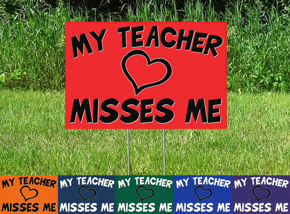 My Teacher Misses Me - School Yard Sign - NO MINIMUM